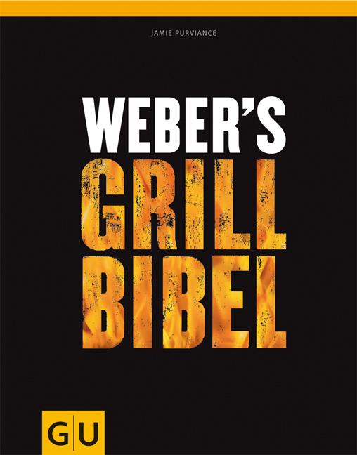 Weber`s Grill-Bibel / Das große Weber Grillbuch