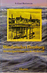 Mörderisches Flensburg. Kriminalgeschichten aus...