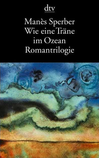 Wie eine Träne im Ozean: Romantrilogie - Manès Sperber