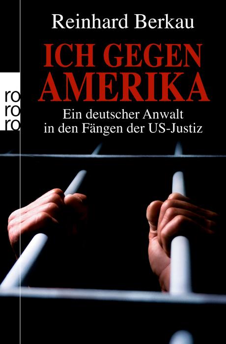 Ich gegen Amerika: Ein deutscher Anwalt in den Fängen der US-Justiz (sachbuch) - Reinhard Berkau