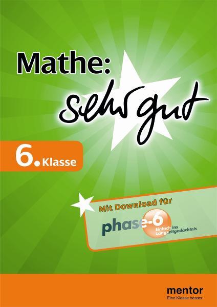 Mathematik: sehr gut 6. Klasse: Verstehen - üben - testen (inklusive Download für Phase-6) - Mentor Redaktion