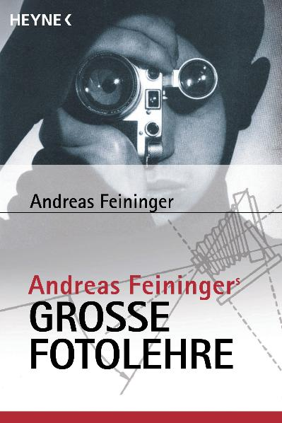 Andreas Feiningers große Fotolehre - Andreas Feininger