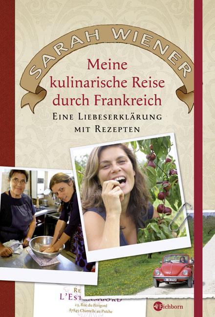 Meine kulinarische Reise durch Frankreich. Eine Liebeserklärung mit Rezepten - Sarah Wiener