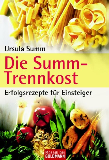 Die Summ-Trennkost - Erfolgsrezepte für Einsteiger - Ursula Summ
