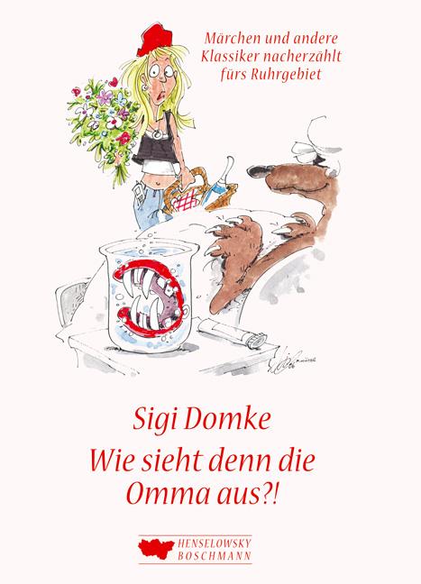 Wie sieht den die Omma aus?!: Märchen und andere Klassiker nacherzählt fürs Ruhrgebiet - Sigi Domke