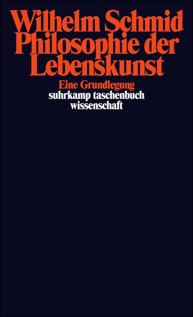 Philosophie der Lebenskunst: Eine Grundlegung (suhrkamp taschenbuch wissenschaft) - Wilhelm Schmid