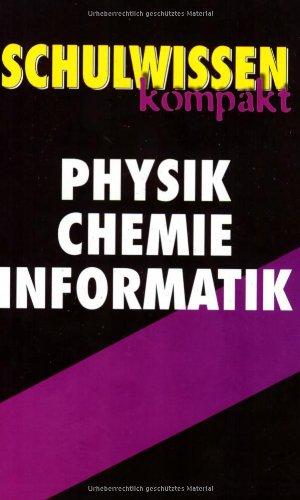 Schulwissen kompakt : Physik, Chemie, Informati...