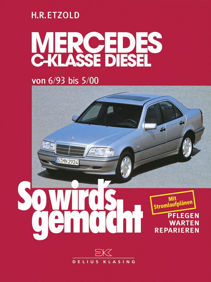 So wird´s gemacht. Pflegen - warten - reparieren: So wird´s gemacht, Bd.89, Mercedes C-Klasse Diesel von 6/93 bis 5/00 -