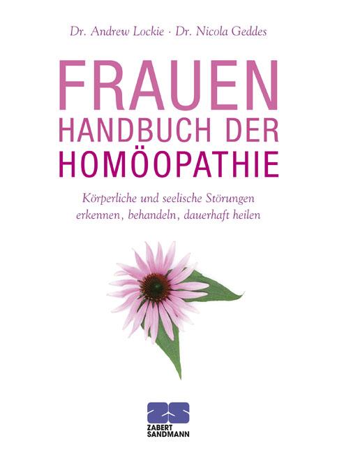 Frauen-Handbuch der Homöopathie: Körperliche und seelische Störungen erkennen, behandeln, dauerhaft heilen - Andrew Lock