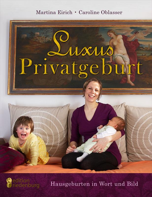 Luxus Privatgeburt: Stolze Mütter über die Kunst des Gebärens in den eigenen vier Wänden. Eine fotografische Liebeserklä