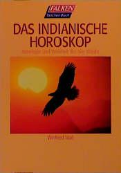 Das Indianische Horoskop. Astrologie und Weishe...