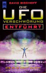 Die UFO- Verschwörung. Entführt. Erster Roman der Trilogie. - David Bischoff