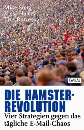 Die Hamster-Revolution: Vier Strategien gegen das tägliche E-Mail-Chaos - Mike Song
