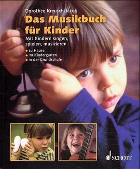 Das Musikbuch für Kinder: Mit Kindern singen, spielen, musizieren. Zu Hause, im Kindergarten, in der Grundschule - Dorot