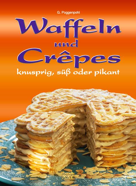 Waffeln und Crepes: Knusprig, süß oder pikant -...