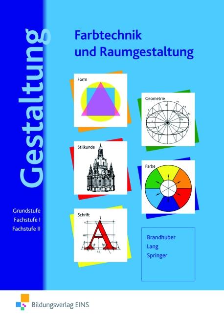 Gestaltung. Farbtechnik und Raumgestaltung: Grundstufe, Fachstufe 1, Fachstufe 2 - Lorenz Brandhuber