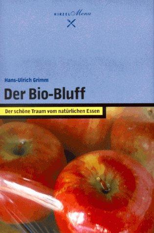 Der Bio- Bluff. Der schöne Traum vom natürlichen Essen - Hans-Ulrich Grimm