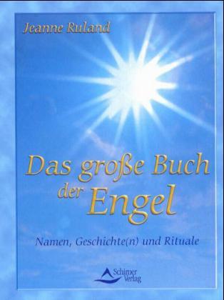 Das große Buch der Engel: Namen, Geschichte(n) ...