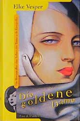 Die goldene Dame. Ein Roman über das Leben der Leben der Tamara de Lempicka - Elke Vesper