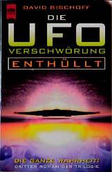 Die UFO- Verschwörung. Enthüllt. Dritter Roman der Trilogie. - David Bischoff
