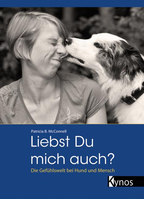 Liebst du mich auch?: Die Gefühlswelt bei Mensch und Hund - Patricia B. McConnell