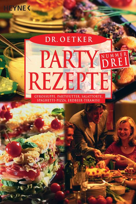 Partyrezepte Nr. Drei: Gyrossuppe, Partyfutter, Salattorte, Spaghetti-Pizza, Erdbeer-Tiramisu - Dr. Oetker