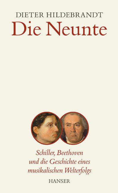 Die Neunte: Schiller, Beethoven und die Geschichte eines musikalischen Welterfolgs - Dieter Hildebrandt