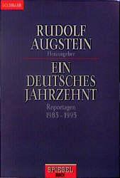 Ein deutsches Jahrzehnt. Reportagen 1985-1995. - Rudolf Augstein