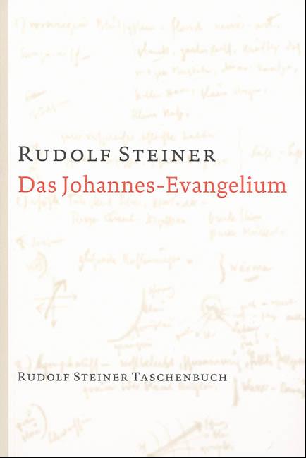 Das Johannes-Evangelium: Ein Zyklus von zwölf Vorträgen, gehalten in Hamburg vom 18. bis 31. Mai 1908 - Rudolf Steiner