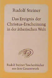 Das Ereignis der Christus-Erscheinung in der ätherischen Welt: Sechzehn Vorträge, gehalten zwischen dem 25. Januar und 1
