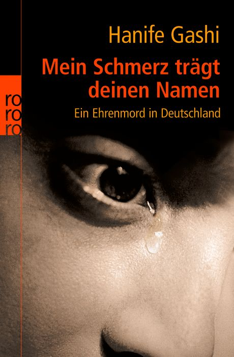 Mein Schmerz trägt deinen Namen: Ein Ehrenmord in Deutschland (sachbuch) - Hanife Gashi