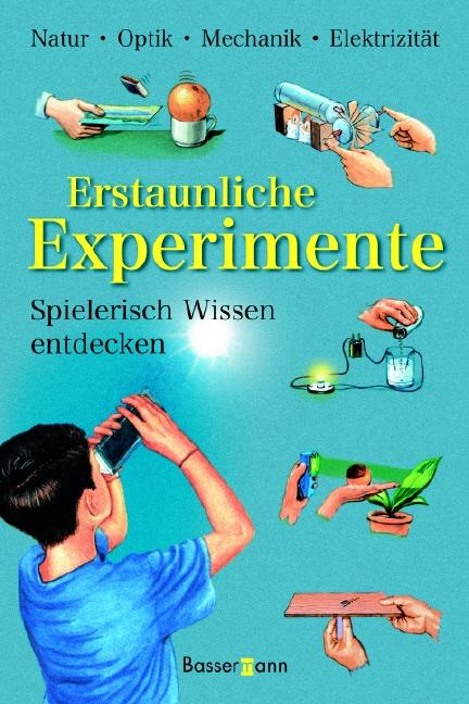 Erstaunliche Experimente. Spielerisch Wissen en...