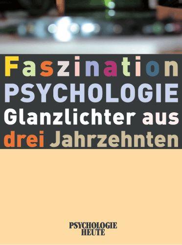 Faszination Psychologie: Glanzlichter aus drei ...
