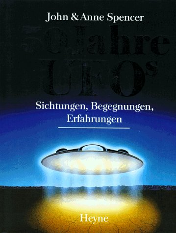 Fünfzig Jahre UFOs. Sichtungen, Begegnungen, Er...