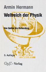 Weltreich der Physik. Von Galilei bis Heisenber...