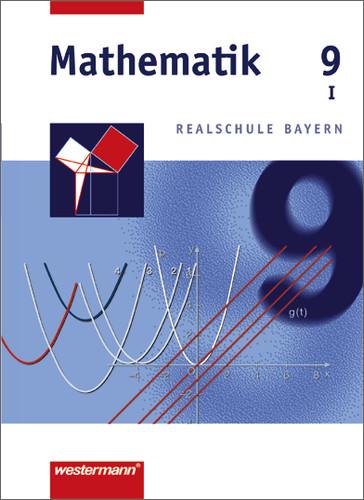 Mathematik Realschule Bayern: Mathematik 9 - Realschule Bayern / WPF 1: Wahlpflichtfächergruppe I - Johannes Dlugosch