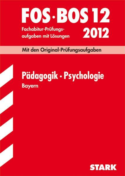 Abschluss-Prüfungsaufgaben Fachoberschule /Berufsoberschule Bayern: Fachabiturprüfung FOS/BOS 12. Klasse Bayern Pädagogik/Psychologie, 2001-2009 - Barbara Becker
