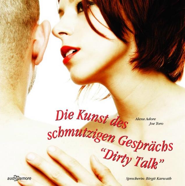 Die Kunst des schmutzigen Gesprächs: Dirty Talk...