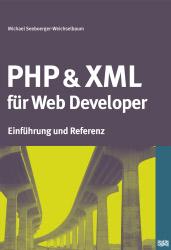 PHP und XML für Web Developer. Praxis und Refer...