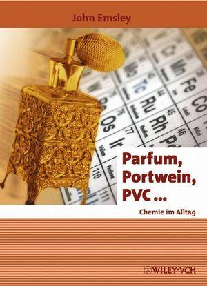Parfum, Portwein, PVC ...: Chemie im Alltag (Er...