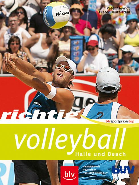 Richtig Volleyball: Halle und Beach - Peter Meyndt