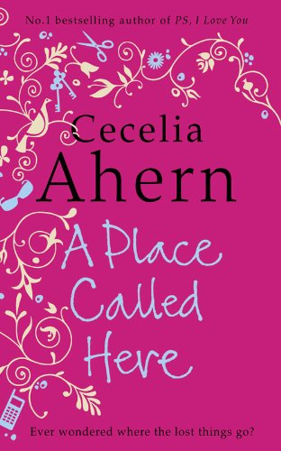 A Place Called Here. - Cecilia Ahern