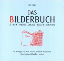 Das Bilderbuch: Ästhetik, Theorie, Analyse, Didaktik, Rezeption - Jens Thiele