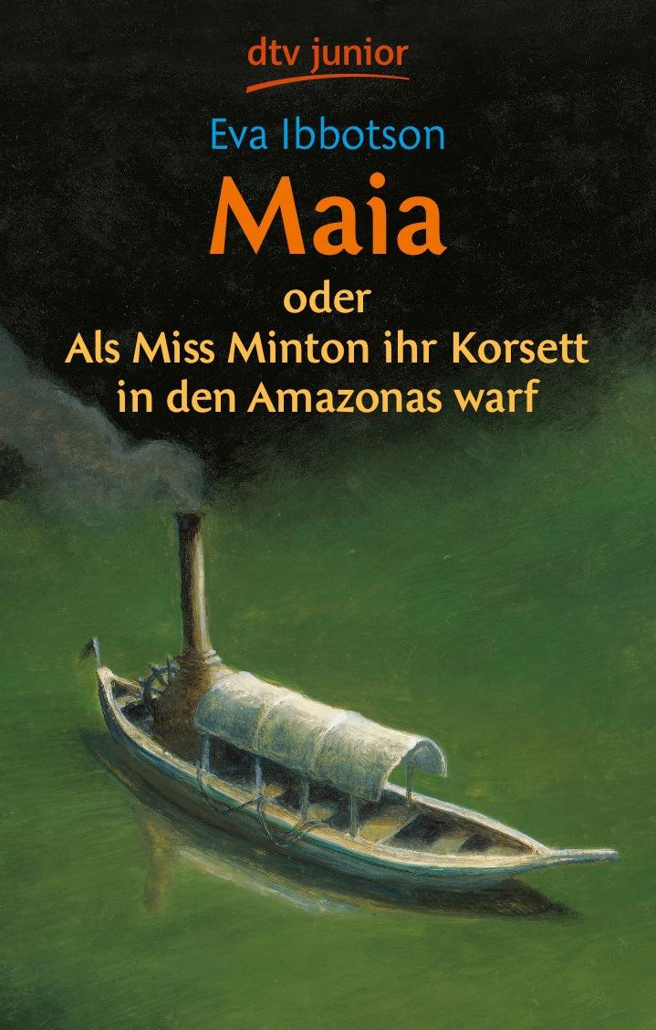 Maia: oder Als Miss Minton ihr Korsett in den Amazonas warf - Eva Ibbotson