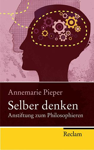 Selber denken: Anstiftung zum Philosophieren - Annemarie Pieper