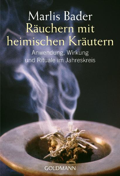 Räuchern mit heimischen Kräutern: Anwendung, Wirkung und Rituale im Jahreskreis - Marlis Bader