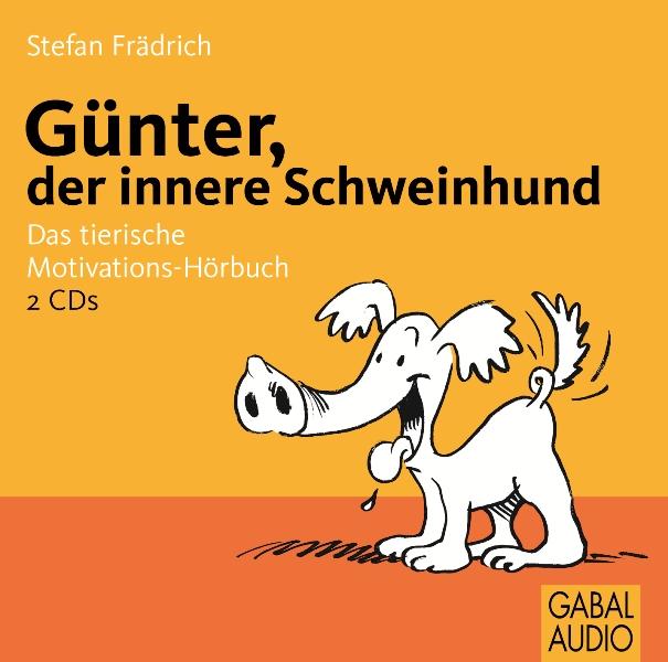 Günter, der innere Schweinehund. 2 CDs: Das tierische Motivations-Hörbuch