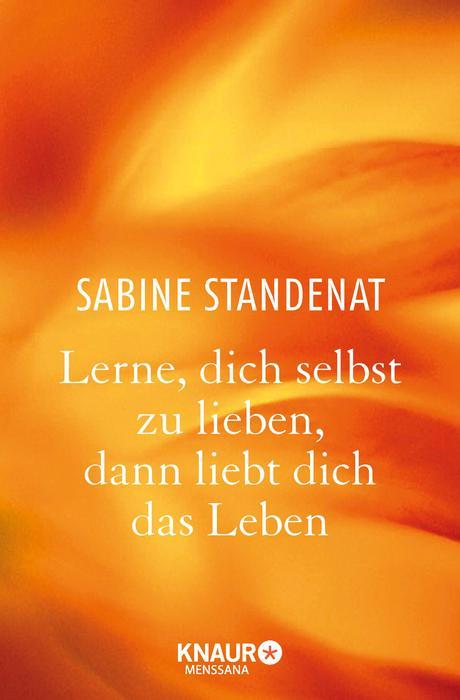 Lerne, dich selbst zu lieben, dann liebt dich das Leben - Sabine Standenat
