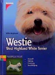Westie. West Highland White Terrier: Auswahl. Haltung. Erziehung. Beschäftigung - Walter Berghäuser