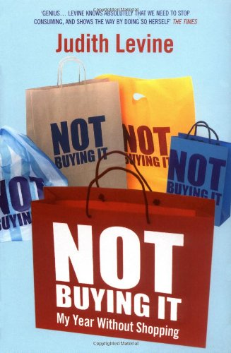 Not Buying It: My Year Without Shopping - Judit...